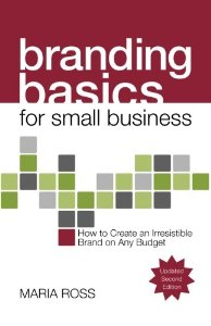Branding Basics for Small Business: How to Create an Irresistible Brand on Any Budget - 2nd Edition