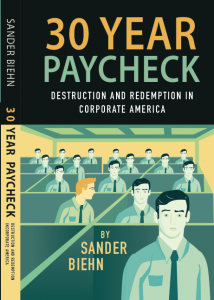 The 30 Year Paycheck: Destruction and Redemption in Corporate America